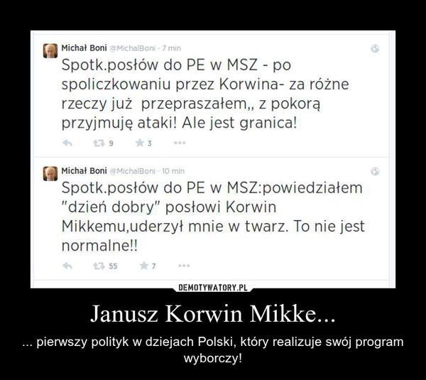 Janusz Korwin Mikke... – ... pierwszy polityk w dziejach Polski, który realizuje swój program wyborczy!