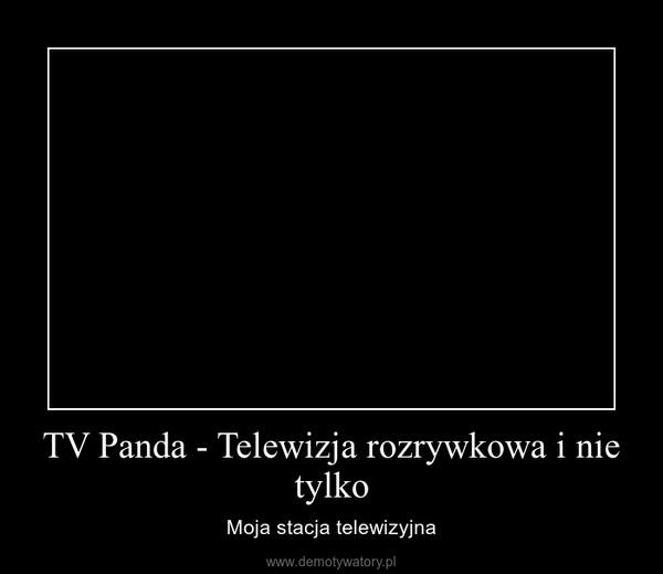 TV Panda - Telewizja rozrywkowa i nie tylko – Moja stacja telewizyjna
