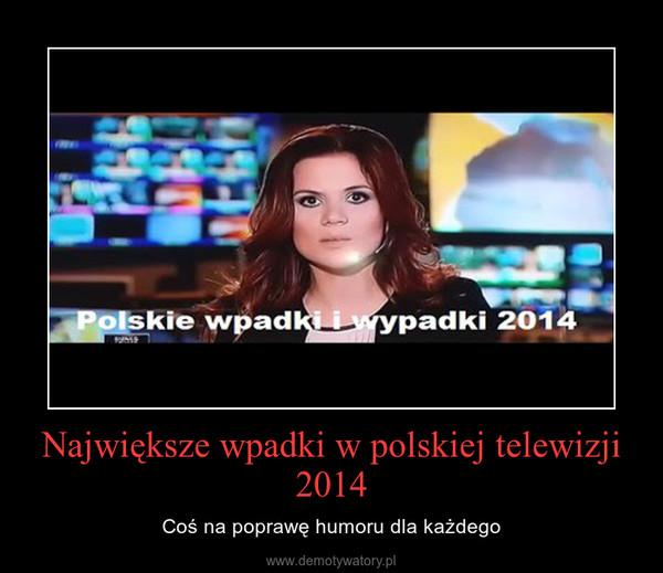 Największe wpadki w polskiej telewizji 2014 – Coś na poprawę humoru dla każdego
