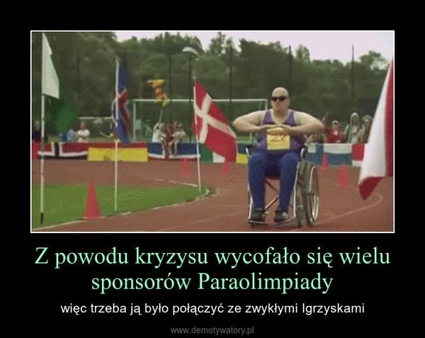 Z powodu kryzysu wycofało się wielu sponsorów Paraolimpiady – więc trzeba ją było połączyć ze zwykłymi Igrzyskami