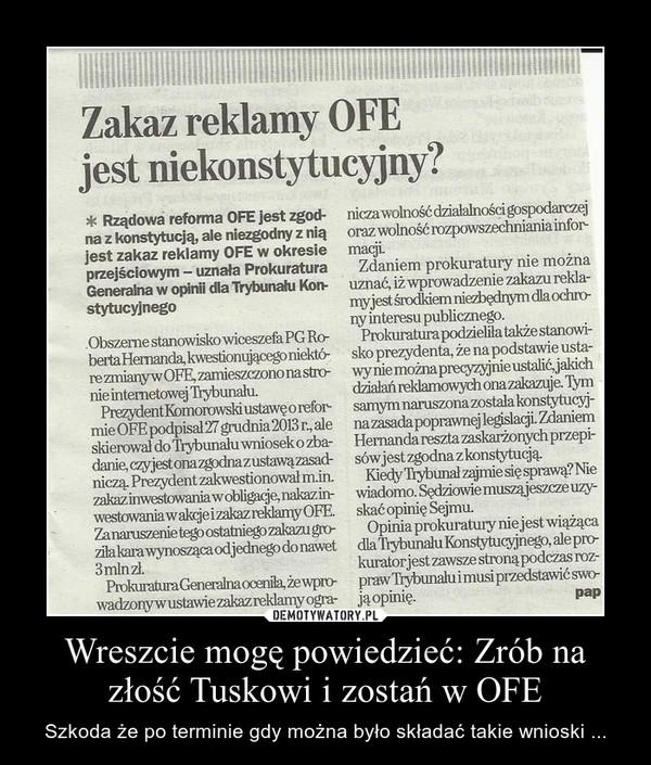Wreszcie mogę powiedzieć: Zrób na złość Tuskowi i zostań w OFE – Szkoda że po terminie gdy można było składać takie wnioski ...