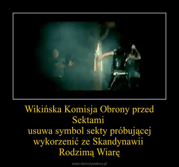 Wikińska Komisja Obrony przed Sektami usuwa symbol sekty próbującej wykorzenić ze Skandynawii Rodzimą Wiarę –