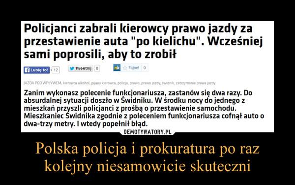 Polska policja i prokuratura po raz kolejny niesamowicie skuteczni –