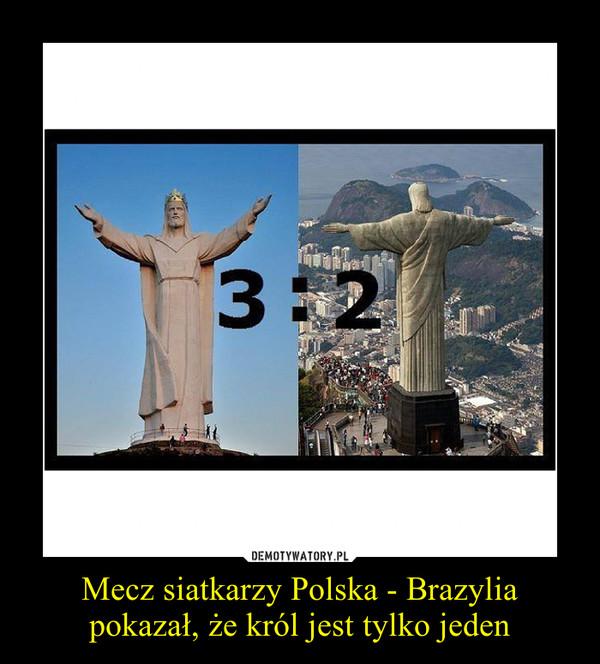 Mecz siatkarzy Polska - Brazylia pokazał, że król jest tylko jeden –