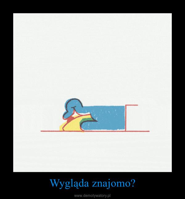 Wygląda znajomo? –