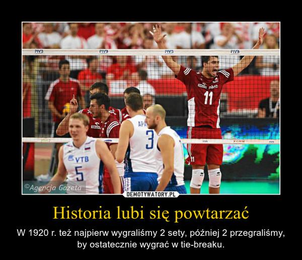 Historia lubi się powtarzać – W 1920 r. też najpierw wygraliśmy 2 sety, później 2 przegraliśmy, by ostatecznie wygrać w tie-breaku.