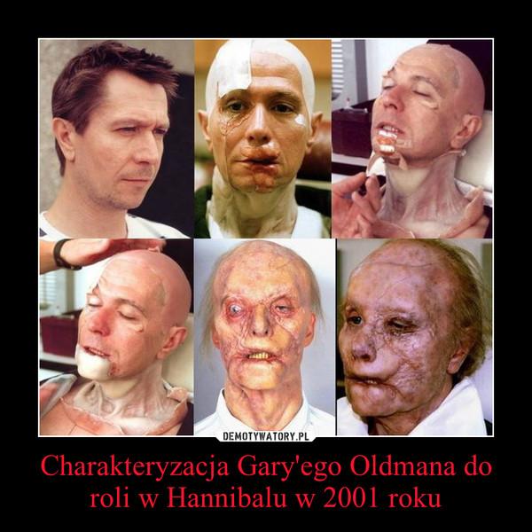 Charakteryzacja Gary'ego Oldmana do roli w Hannibalu w 2001 roku –