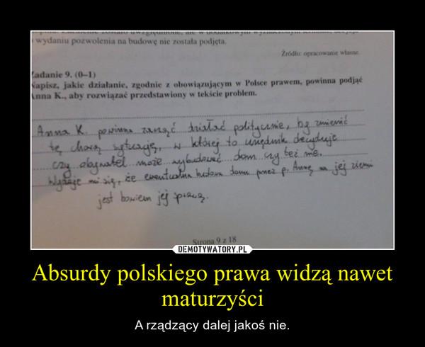 Absurdy polskiego prawa widzą nawet maturzyści – A rządzący dalej jakoś nie.