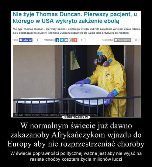 W normalnym świecie już dawno zakazanoby Afrykańczykom wjazdu do Europy aby nie rozprzestrzeniać choroby