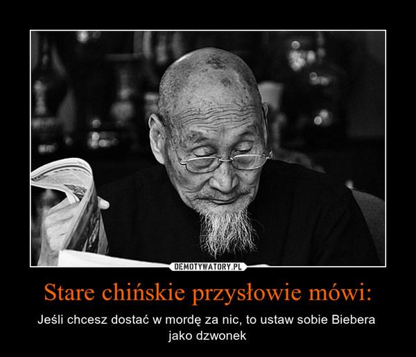Stare chińskie przysłowie mówi: – Jeśli chcesz dostać w mordę za nic, to ustaw sobie Biebera jako dzwonek