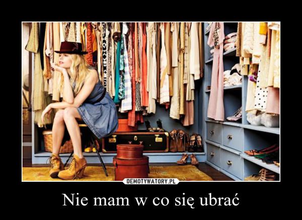 Nie mam w co się ubrać –