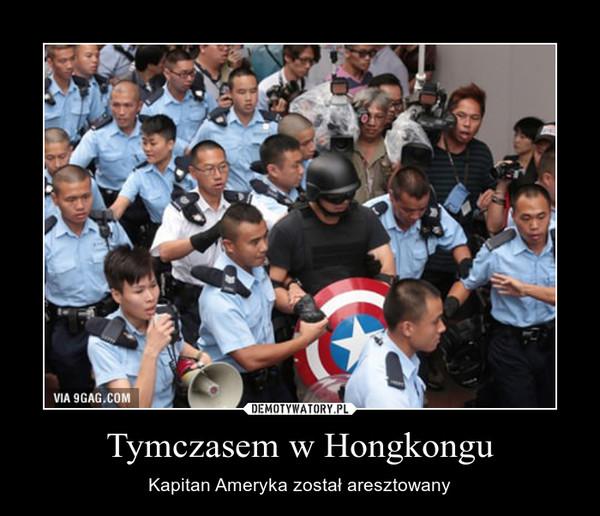 Tymczasem w Hongkongu – Kapitan Ameryka został aresztowany