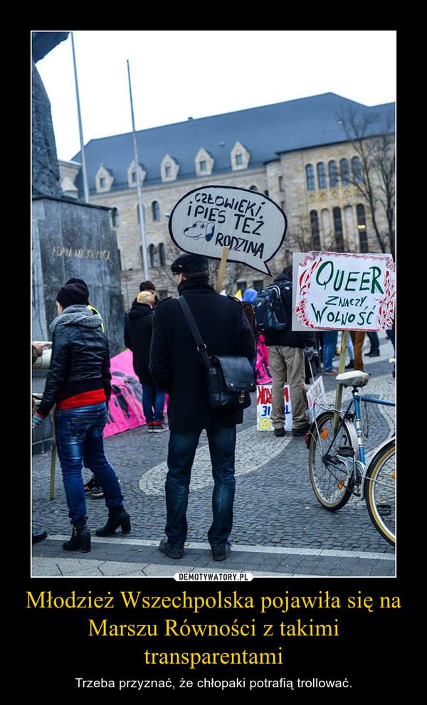 Młodzież Wszechpolska pojawiła się na Marszu Równości z takimi transparentami – Trzeba przyznać, że chłopaki potrafią trollować.