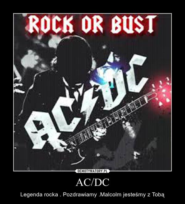 AC/DC – Legenda rocka . Pozdrawiamy .Malcolm jesteśmy z Tobą