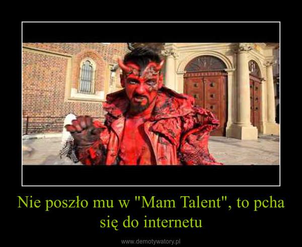 """Nie poszło mu w """"Mam Talent"""", to pcha się do internetu –"""