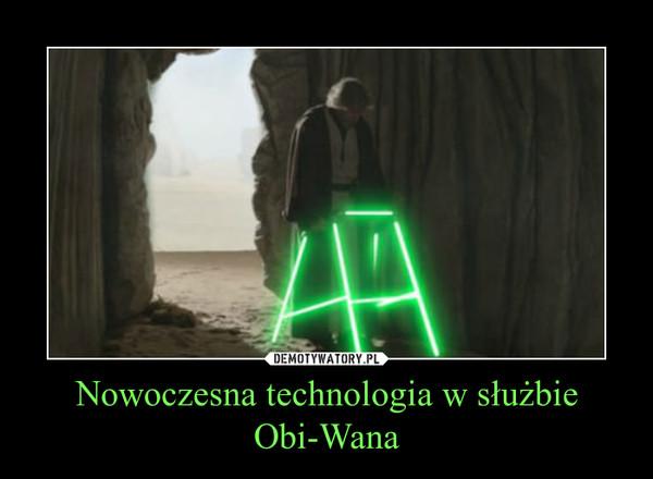 Nowoczesna technologia w służbie Obi-Wana –