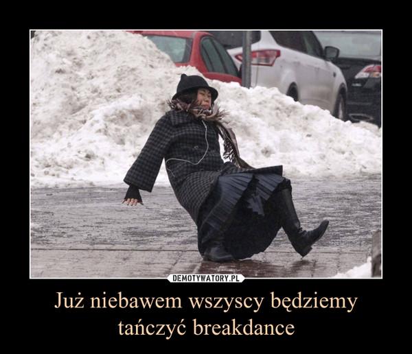Już niebawem wszyscy będziemy tańczyć breakdance –