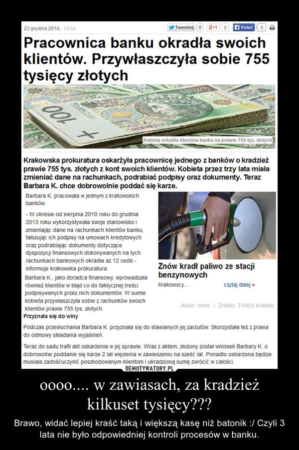 oooo.... w zawiasach, za kradzież kilkuset tysięcy??? – Brawo, widać lepiej kraść taką i większą kasę niż batonik :/ Czyli 3 lata nie było odpowiedniej kontroli procesów w banku.