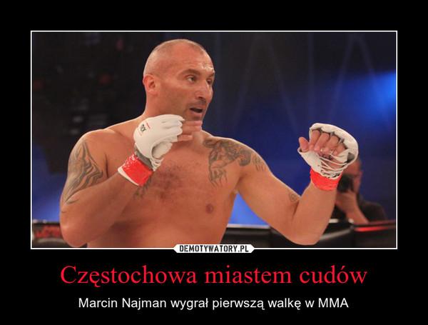 Częstochowa miastem cudów – Marcin Najman wygrał pierwszą walkę w MMA