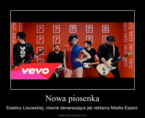 Nowa piosenka – Eweliny Lisowskiej, równie denerwująca jak reklama Media Expert.