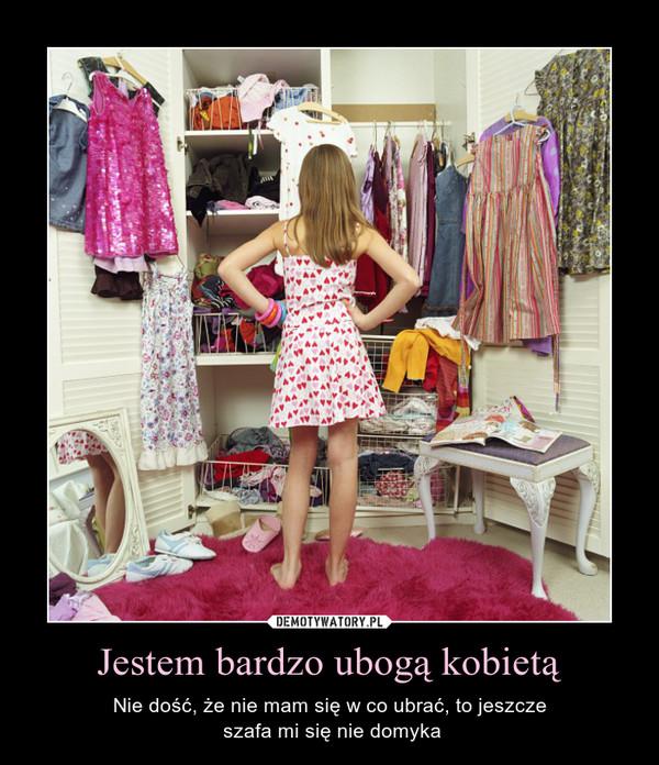 Jestem bardzo ubogą kobietą – Nie dość, że nie mam się w co ubrać, to jeszcze szafa mi się nie domyka