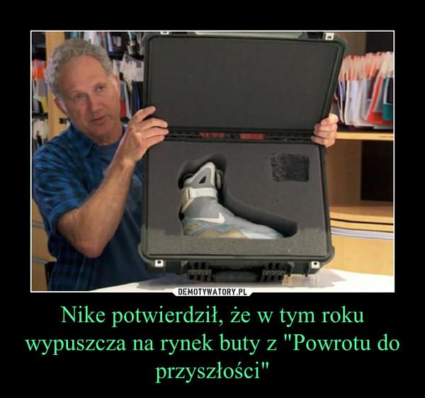 """Nike potwierdził, że w tym roku wypuszcza na rynek buty z """"Powrotu do przyszłości"""" –"""