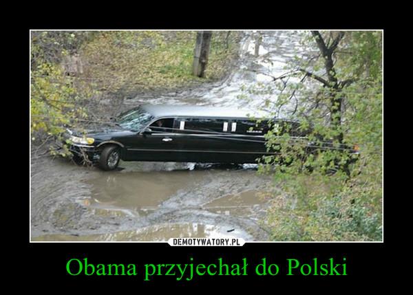 Obama przyjechał do Polski –