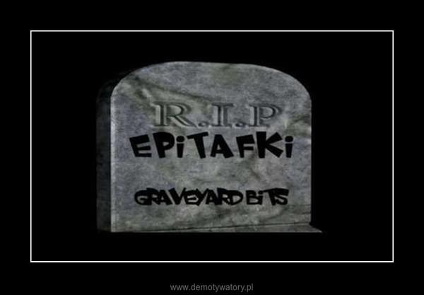 Epitafium dla pijaka... –