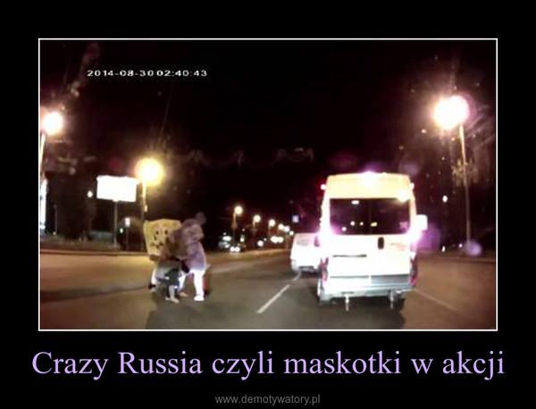 Crazy Russia czyli maskotki w akcji –