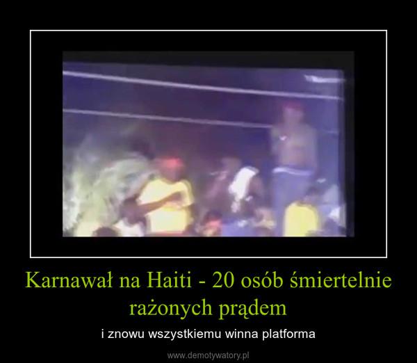 Karnawał na Haiti - 20 osób śmiertelnie rażonych prądem – i znowu wszystkiemu winna platforma