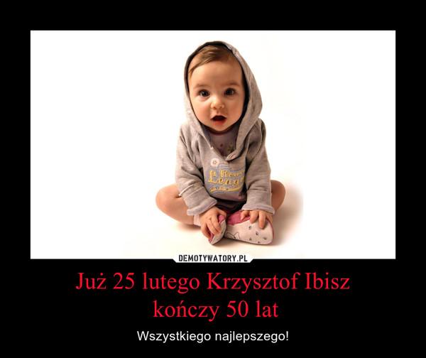 Już 25 lutego Krzysztof Ibisz kończy 50 lat – Wszystkiego najlepszego!