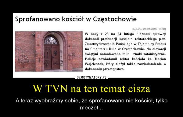 W TVN na ten temat cisza – A teraz wyobraźmy sobie, że sprofanowano nie kościół, tylko meczet...