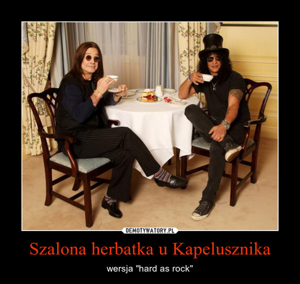 """Szalona herbatka u Kapelusznika – wersja """"hard as rock"""""""