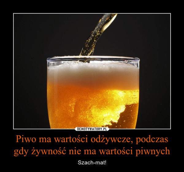 Piwo ma wartości odżywcze, podczas gdy żywność nie ma wartości piwnych – Szach-mat!