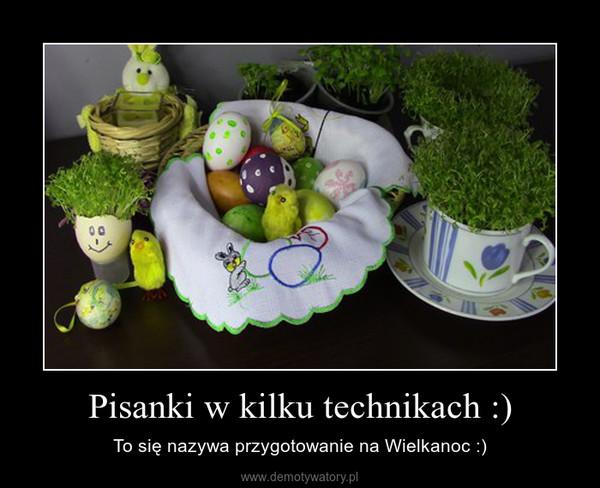 Pisanki w kilku technikach :) – To się nazywa przygotowanie na Wielkanoc :)