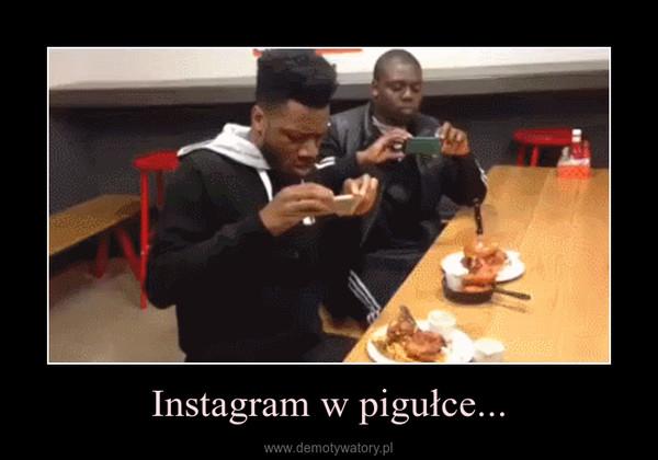 Instagram w pigułce... –