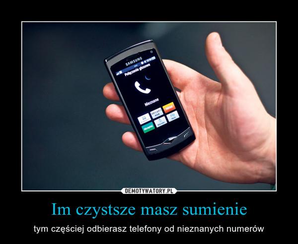 Im czystsze masz sumienie – tym częściej odbierasz telefony od nieznanych numerów