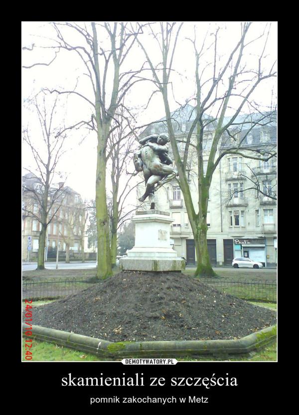 skamieniali ze szczęścia – pomnik zakochanych w Metz