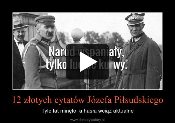 12 złotych cytatów Józefa Piłsudskiego – Tyle lat minęło, a hasła wciąż aktualne