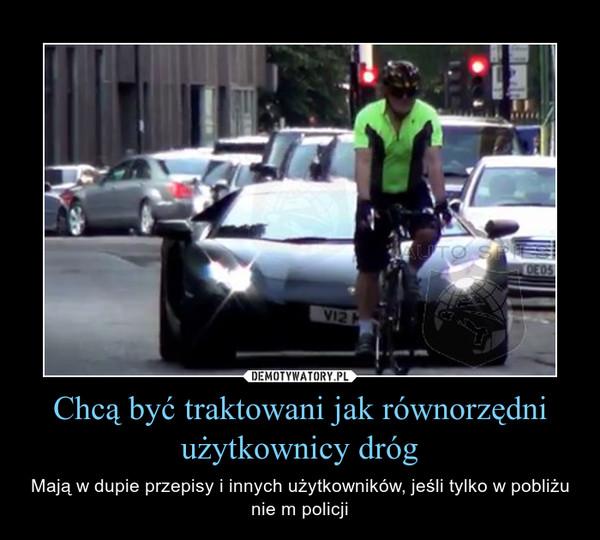 Chcą być traktowani jak równorzędni użytkownicy dróg – Mają w dupie przepisy i innych użytkowników, jeśli tylko w pobliżu nie m policji