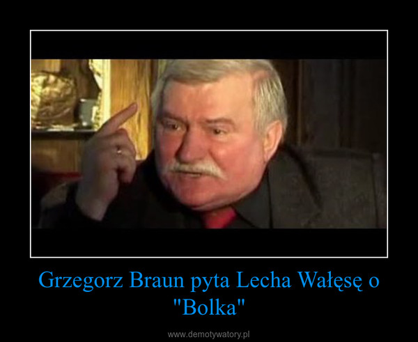 """Grzegorz Braun pyta Lecha Wałęsę o """"Bolka"""" –"""