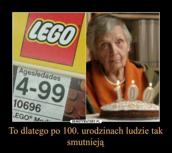 To dlatego po 100. urodzinach ludzie tak smutnieją –