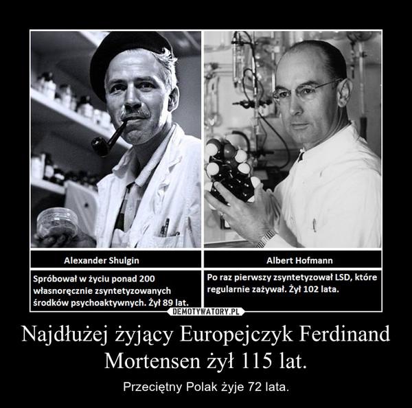 Najdłużej żyjący Europejczyk Ferdinand Mortensen żył 115 lat. – Przeciętny Polak żyje 72 lata.