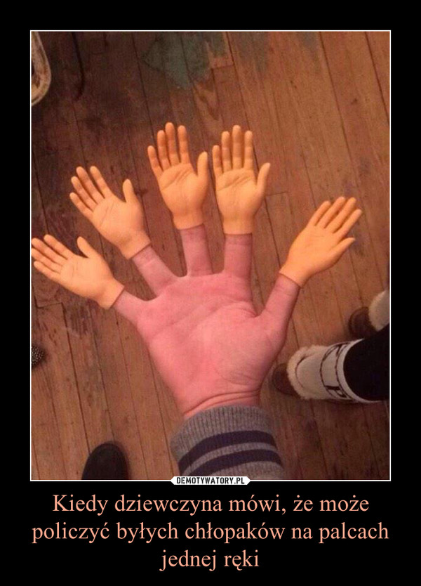Kiedy dziewczyna mówi, że może policzyć byłych chłopaków na palcach jednej ręki –