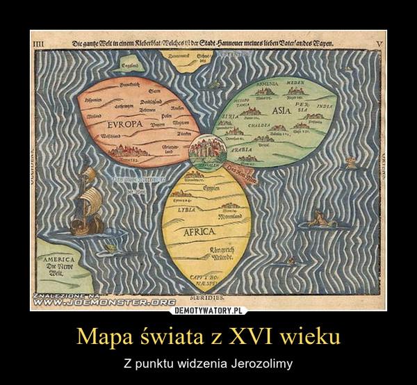 Mapa świata z XVI wieku – Z punktu widzenia Jerozolimy