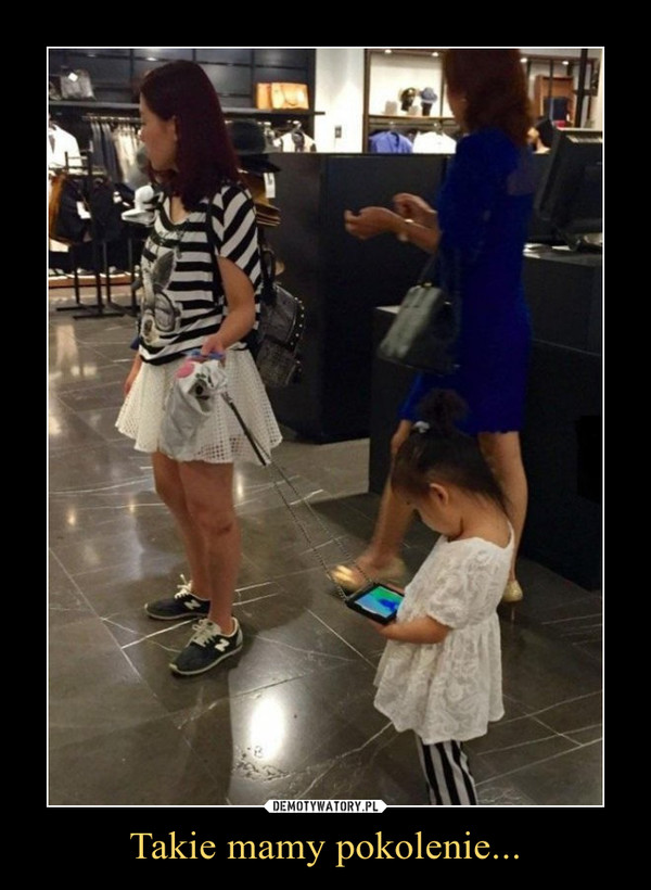 Takie mamy pokolenie... –