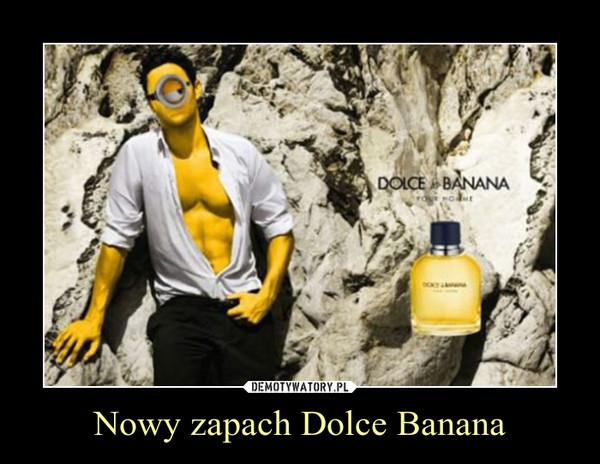 Nowy zapach Dolce Banana –