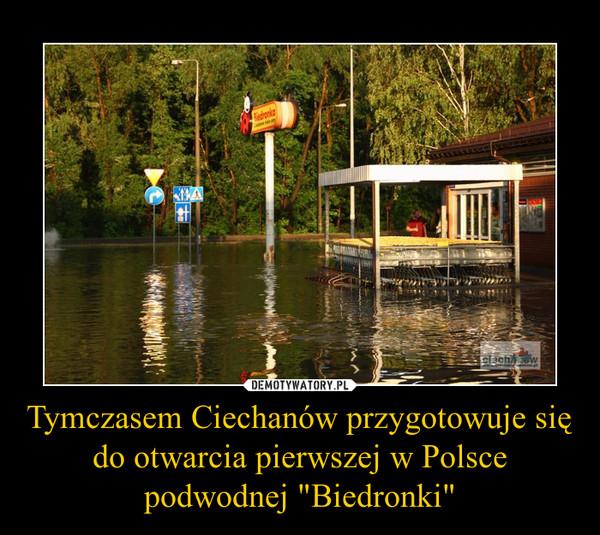 """Tymczasem Ciechanów przygotowuje się do otwarcia pierwszej w Polsce podwodnej """"Biedronki"""" –"""