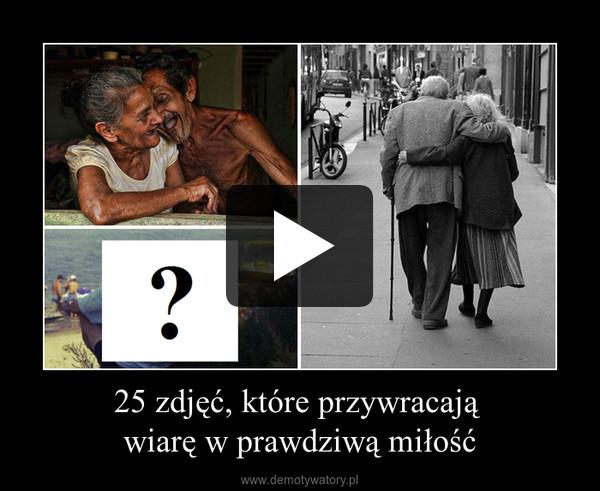 25 zdjęć, które przywracają wiarę w prawdziwą miłość –