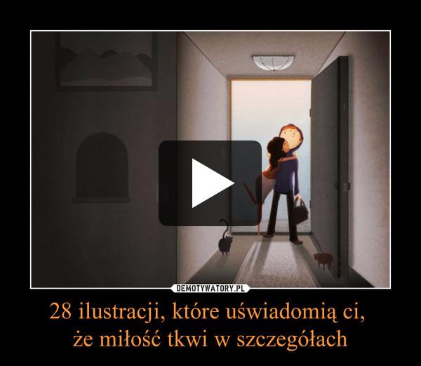 28 ilustracji, które uświadomią ci, że miłość tkwi w szczegółach –